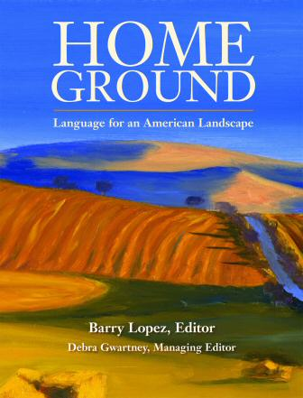 Cover of Home Ground, ed. Barry Lopez (c) painting by Eric Soll, Trinity University Press